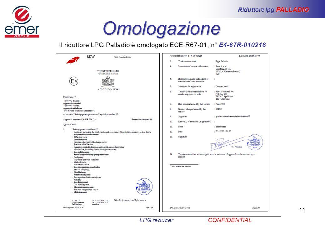 11 Il riduttore LPG Palladio è omologato ECE R67-01, n° E4-67R-010218 Omologazione LPG reducer CONFIDENTIAL Riduttore lpg PALLADIO