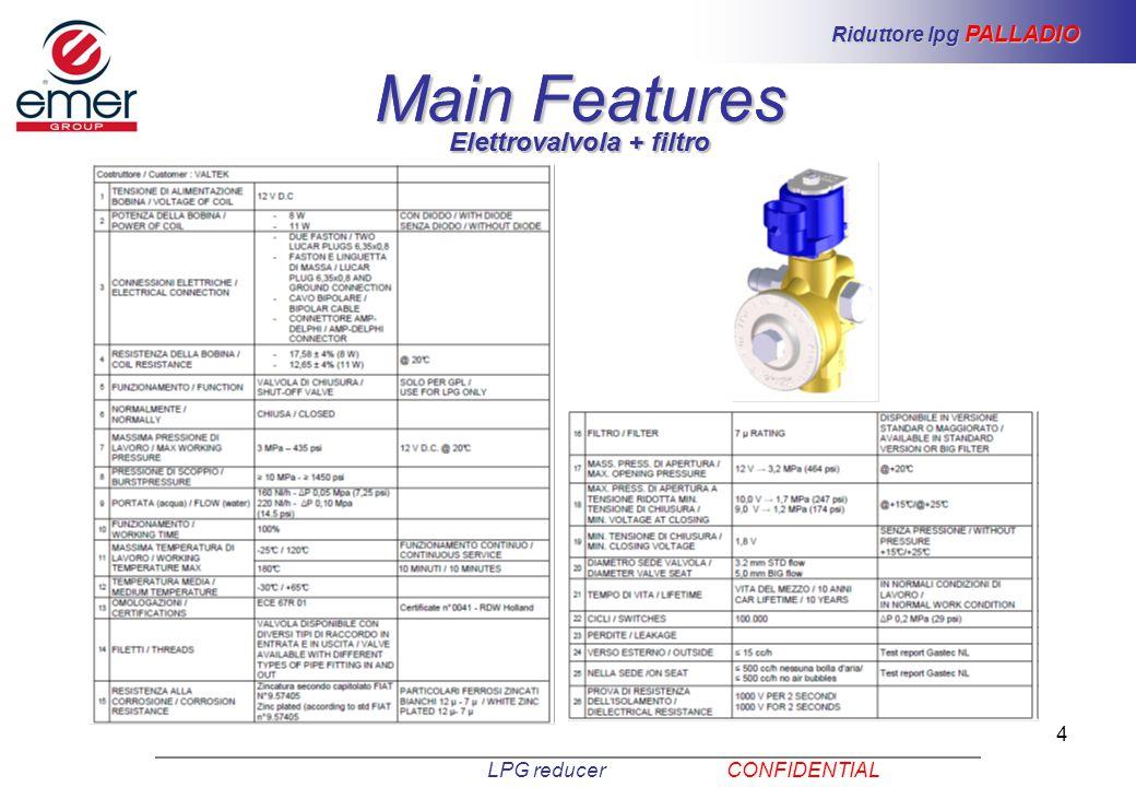 4 Main Features LPG reducer CONFIDENTIAL Riduttore lpg PALLADIO Elettrovalvola + filtro Main Features Elettrovalvola + filtro