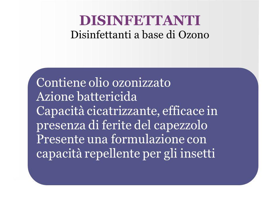DISINFETTANTI Disinfettanti a base di Ozono Contiene olio ozonizzato Azione battericida Capacità cicatrizzante, efficace in presenza di ferite del cap