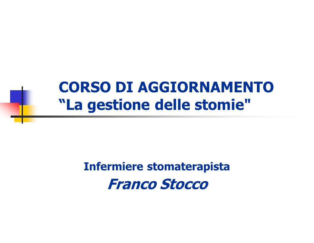 CORSO DI AGGIORNAMENTO La gestione delle stomie Infermiere stomaterapista Franco Stocco