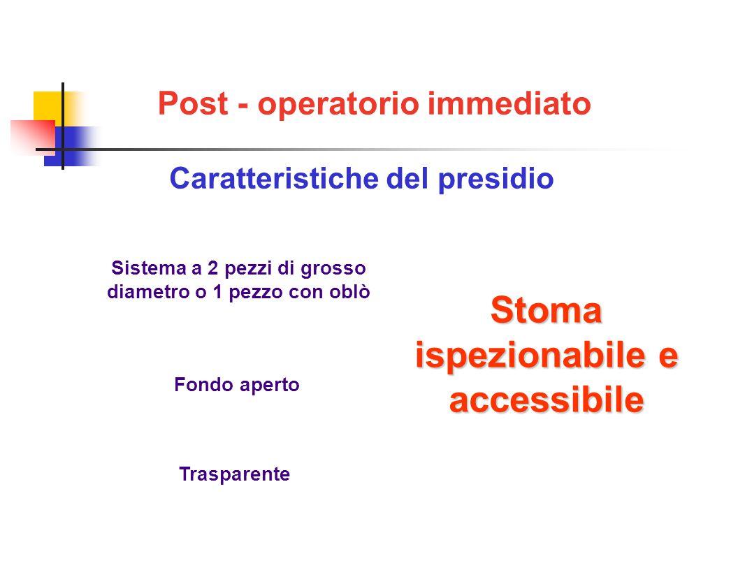Post - operatorio immediato Caratteristiche del presidio Sistema a 2 pezzi di grosso diametro o 1 pezzo con oblò Trasparente Fondo aperto Stoma ispezionabile e accessibile