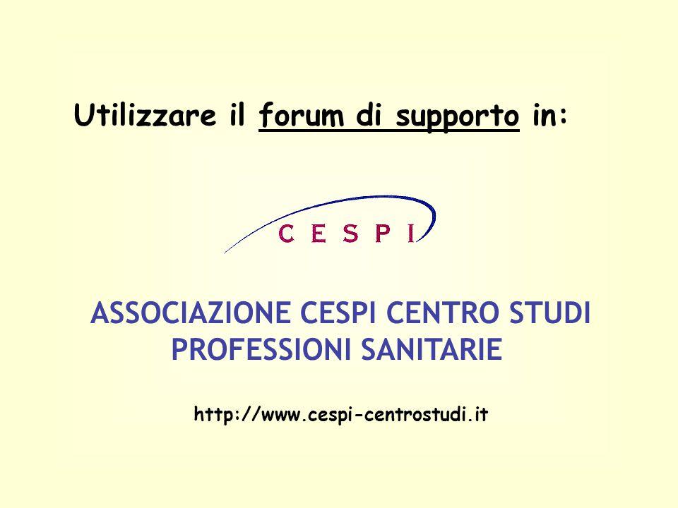 Utilizzare il forum di supporto in: ASSOCIAZIONE CESPI CENTRO STUDI PROFESSIONI SANITARIE http://www.cespi-centrostudi.it
