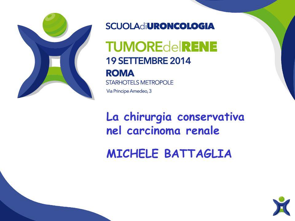 La chirurgia conservativa nel carcinoma renale MICHELE BATTAGLIA