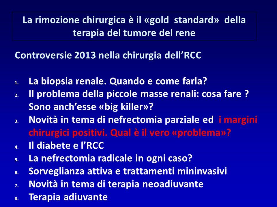 Controversie 2013 nella chirurgia dell'RCC 1. La biopsia renale. Quando e come farla? 2. Il problema della piccole masse renali: cosa fare ? Sono anch