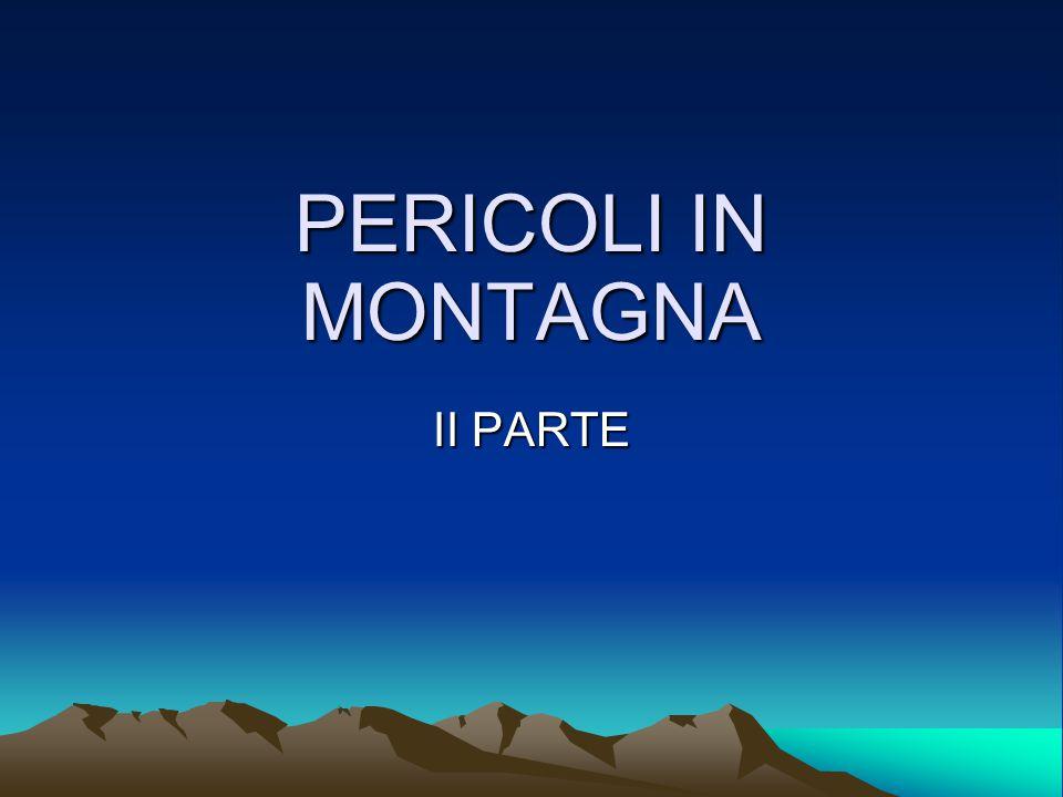PERICOLI IN MONTAGNA II PARTE