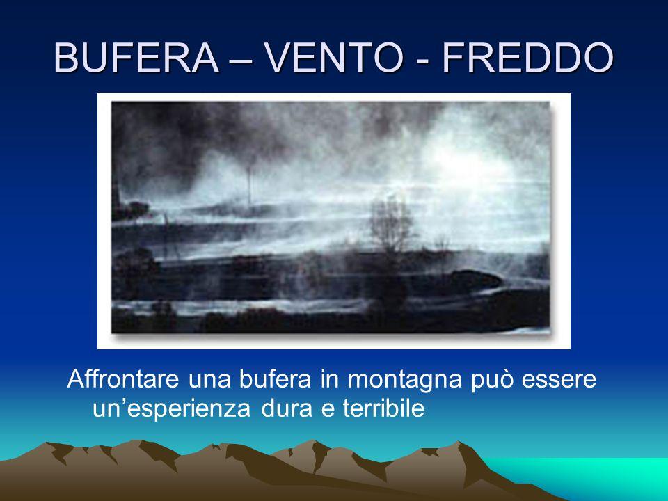 BUFERA – VENTO - FREDDO Affrontare una bufera in montagna può essere un'esperienza dura e terribile