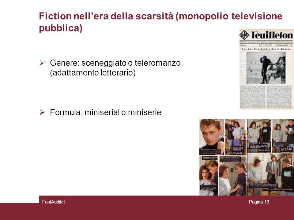 Fiction nell'era della scarsità (monopolio televisione pubblica)  Genere: sceneggiato o teleromanzo (adattamento letterario)  Formula: miniserial o miniserie FantAuditelPagina 13