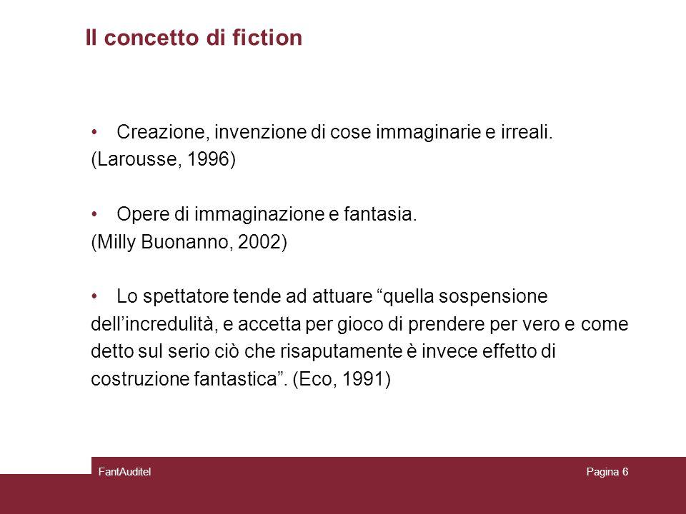 Il concetto di fiction Creazione, invenzione di cose immaginarie e irreali.