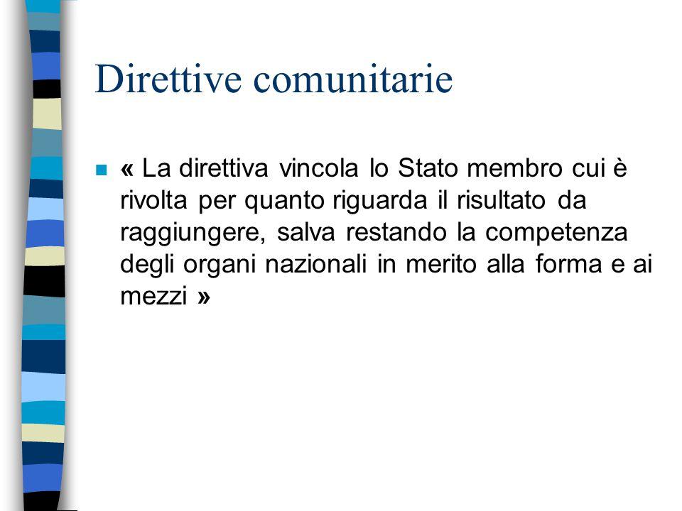 Direttive comunitarie n « La direttiva vincola lo Stato membro cui è rivolta per quanto riguarda il risultato da raggiungere, salva restando la compet