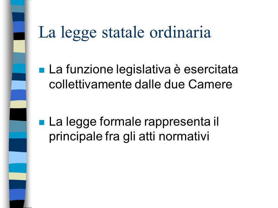La legge statale ordinaria n La funzione legislativa è esercitata collettivamente dalle due Camere n La legge formale rappresenta il principale fra gl