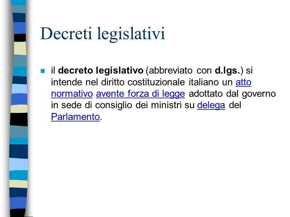 Decreti legislativi n il decreto legislativo (abbreviato con d.lgs.) si intende nel diritto costituzionale italiano un atto normativo avente forza di