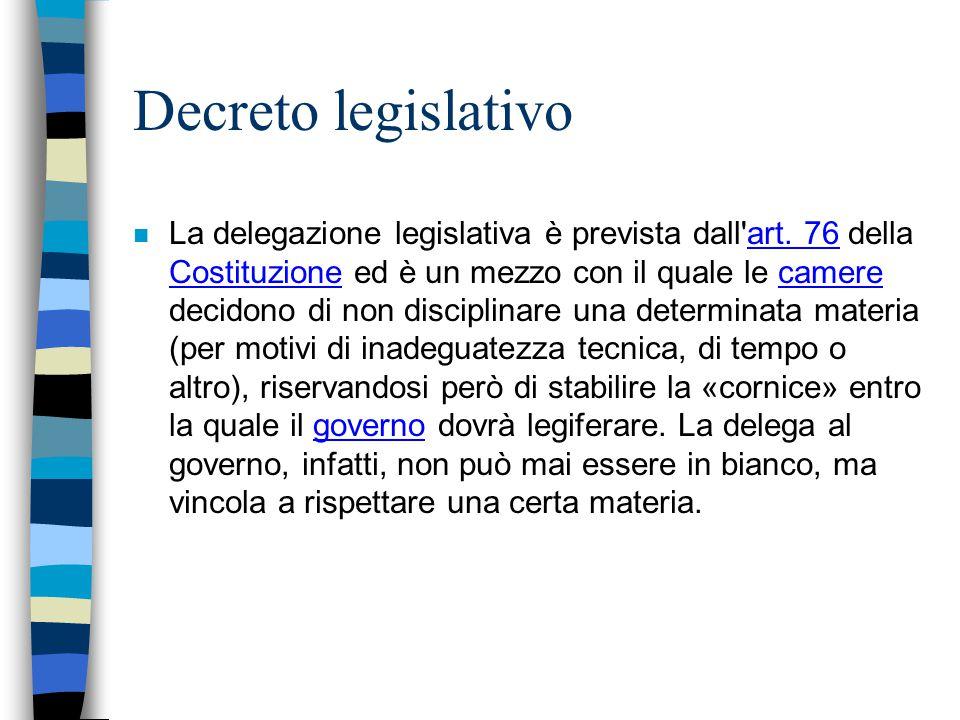 Decreto legislativo n La delegazione legislativa è prevista dall'art. 76 della Costituzione ed è un mezzo con il quale le camere decidono di non disci
