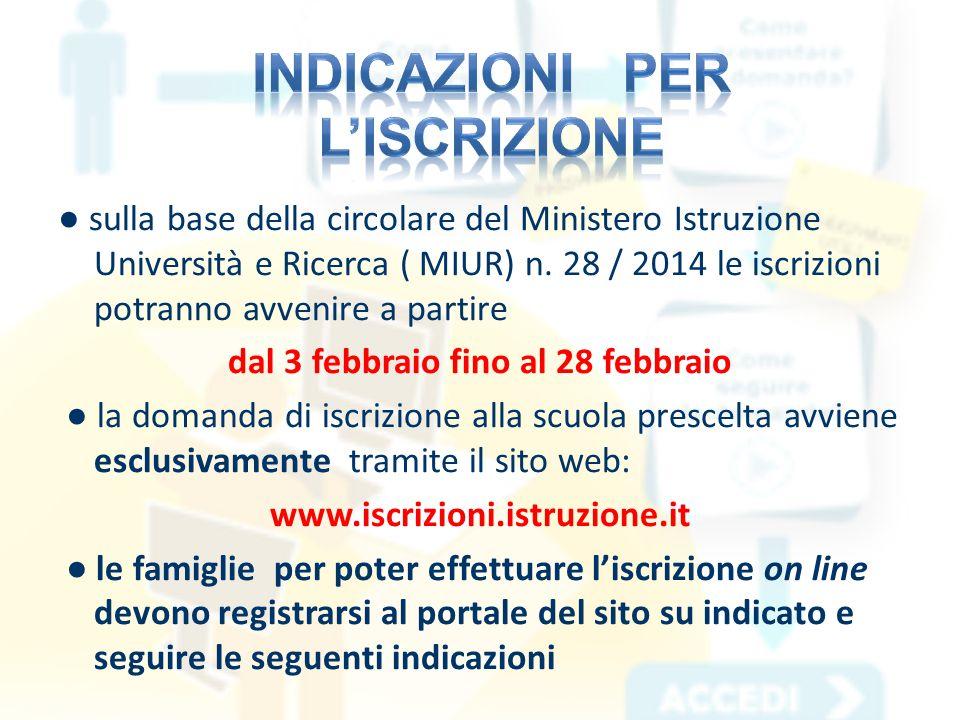 ● sulla base della circolare del Ministero Istruzione Università e Ricerca ( MIUR) n. 28 / 2014 le iscrizioni potranno avvenire a partire dal 3 febbra
