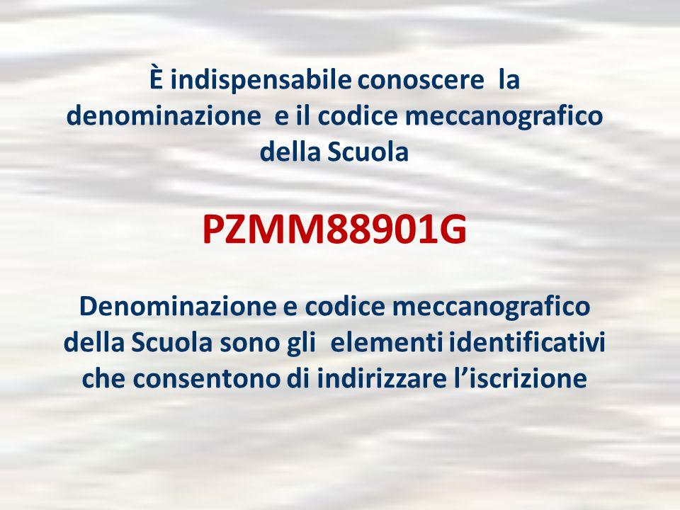 È indispensabile conoscere la denominazione e il codice meccanografico della Scuola PZMM88901G Denominazione e codice meccanografico della Scuola sono gli elementi identificativi che consentono di indirizzare l'iscrizione