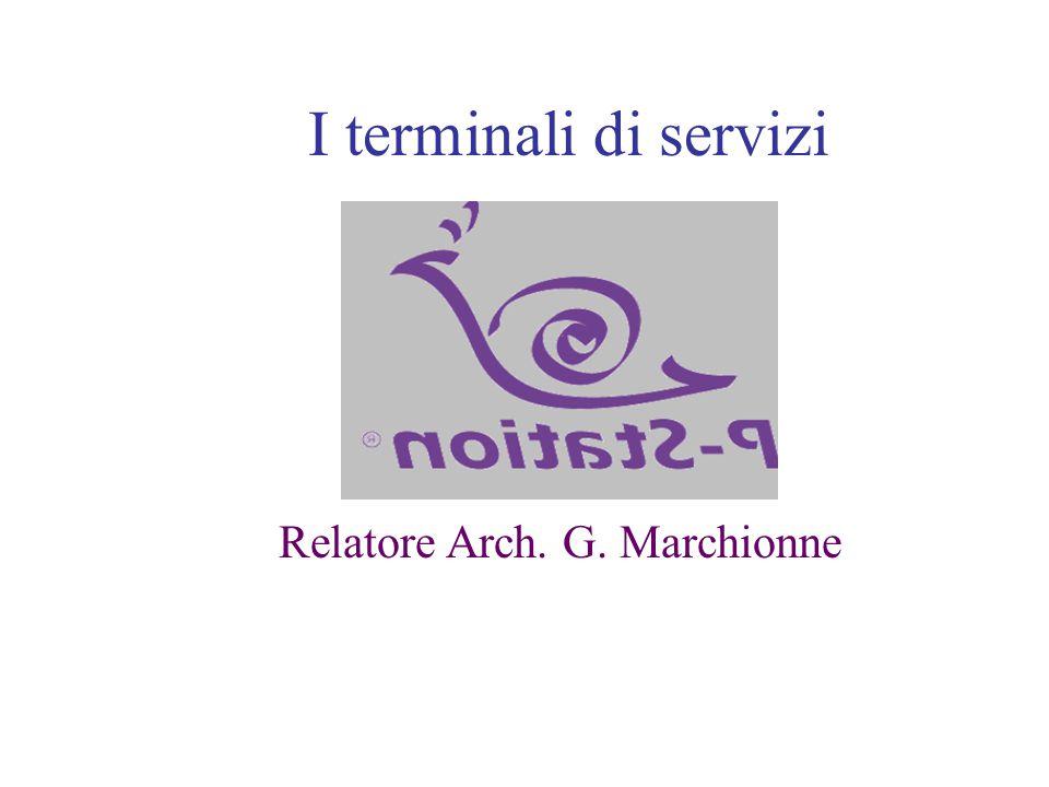 Agiservice I terminali di servizi Relatore Arch. G. Marchionne