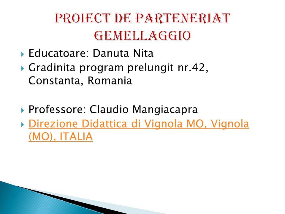  Educatoare: Danuta Nita  Gradinita program prelungit nr.42, Constanta, Romania  Professore: Claudio Mangiacapra  Direzione Didattica di Vignola MO, Vignola (MO), ITALIA Direzione Didattica di Vignola MO, Vignola (MO), ITALIA