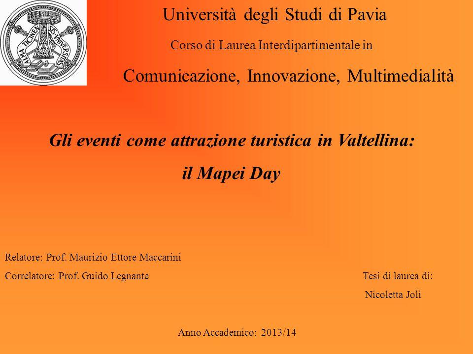 Università degli Studi di Pavia Corso di Laurea Interdipartimentale in Comunicazione, Innovazione, Multimedialità Gli eventi come attrazione turistica in Valtellina: il Mapei Day Relatore: Prof.