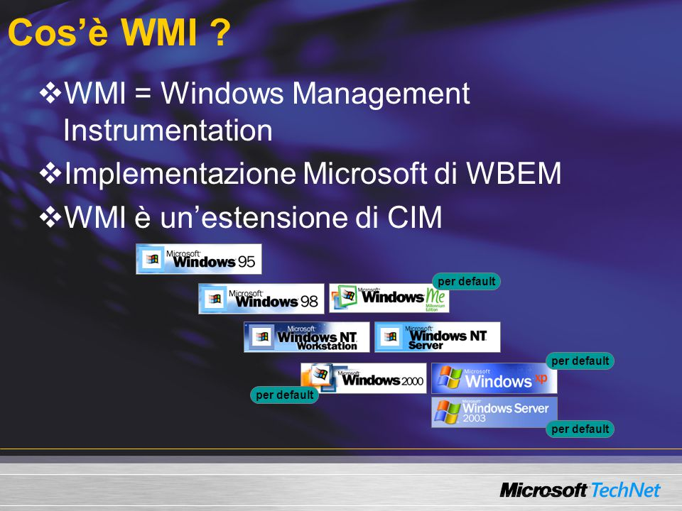Cos'è WMI ? per default  WMI = Windows Management Instrumentation  Implementazione Microsoft di WBEM  WMI è un'estensione di CIM