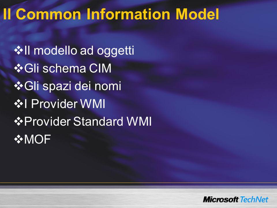 Il Common Information Model  Il modello ad oggetti  Gli schema CIM  Gli spazi dei nomi  I Provider WMI  Provider Standard WMI  MOF