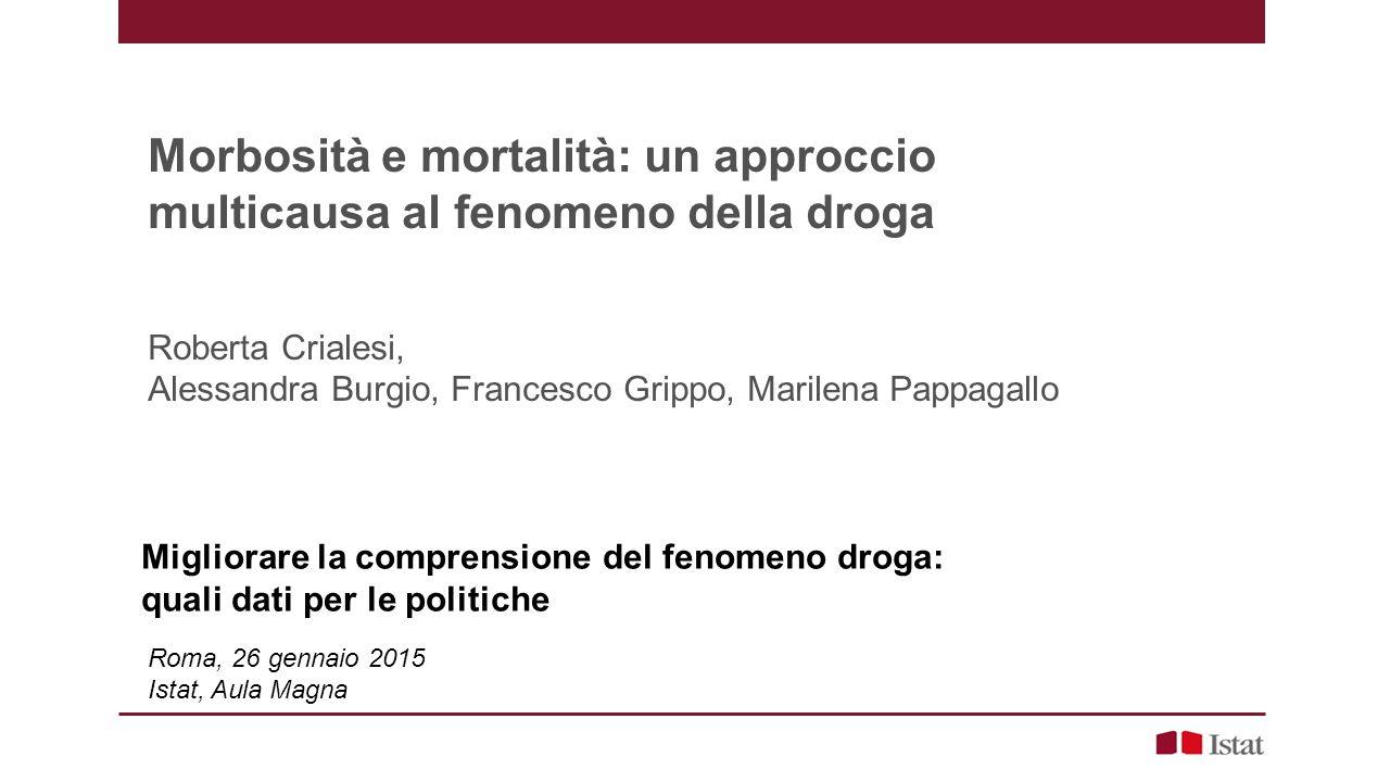 Morbosità e mortalità: un approccio multicausa al fenomeno della droga Roberta Crialesi, Alessandra Burgio, Francesco Grippo, Marilena Pappagallo Migl
