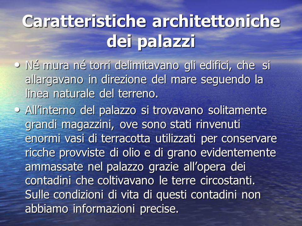 Caratteristiche architettoniche dei palazzi Né mura né torri delimitavano gli edifici, che si allargavano in direzione del mare seguendo la linea natu