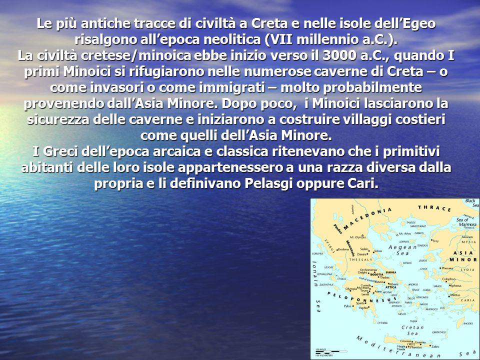 Le più antiche tracce di civiltà a Creta e nelle isole dell'Egeo risalgono all'epoca neolitica (VII millennio a.C.). La civiltà cretese/minoica ebbe i