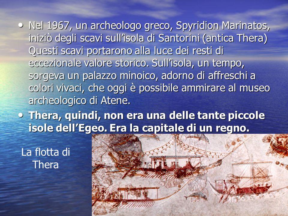 Nel 1967, un archeologo greco, Spyridion Marinatos, iniziò degli scavi sull'isola di Santorini (antica Thera) Questi scavi portarono alla luce dei res