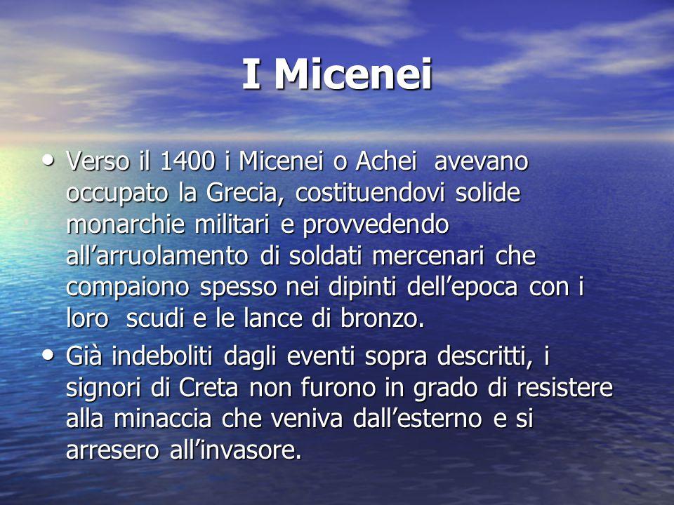 I Micenei Verso il 1400 i Micenei o Achei avevano occupato la Grecia, costituendovi solide monarchie militari e provvedendo all'arruolamento di soldat