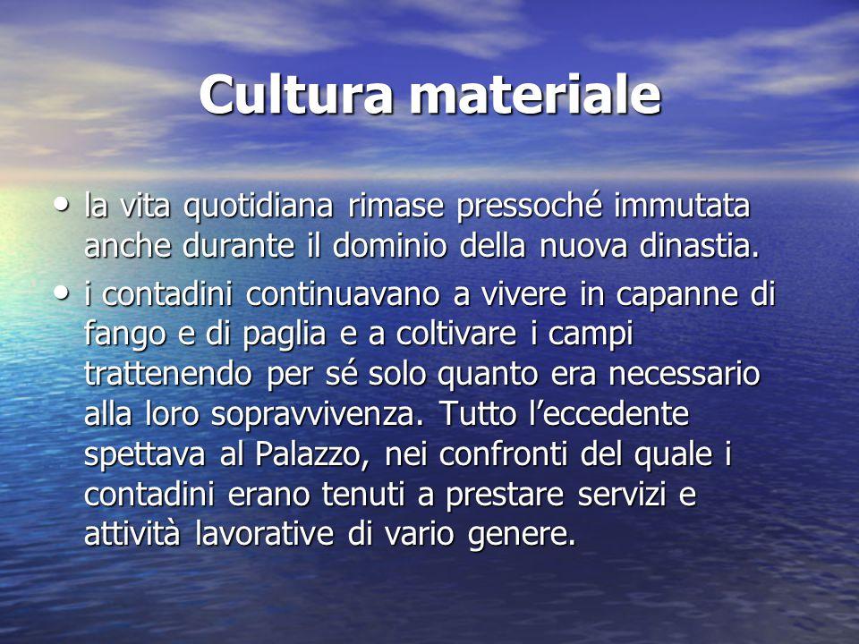 Cultura materiale la vita quotidiana rimase pressoché immutata anche durante il dominio della nuova dinastia. la vita quotidiana rimase pressoché immu
