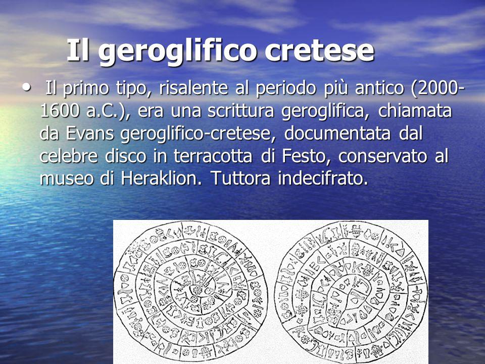 Il geroglifico cretese Il primo tipo, risalente al periodo più antico (2000- 1600 a.C.), era una scrittura geroglifica, chiamata da Evans geroglifico-