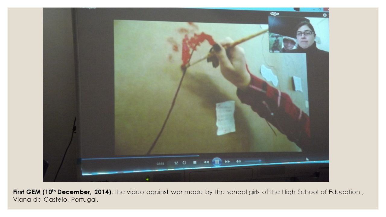 First GEM (10 th December, 2014) : the video against war made by the school girls of the High School of Education, Viana do Castelo, Portugal.