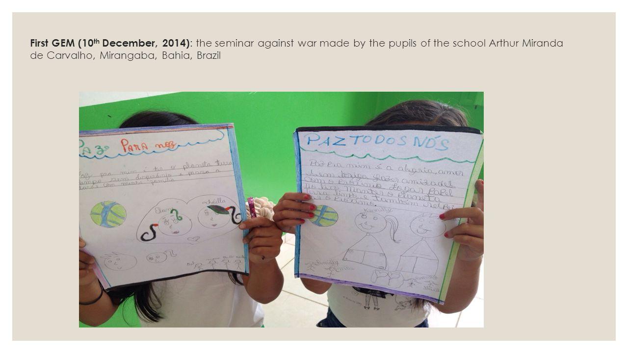 First GEM (10 th December, 2014) : the seminar against war made by the pupils of the school Arthur Miranda de Carvalho, Mirangaba, Bahia, Brazil