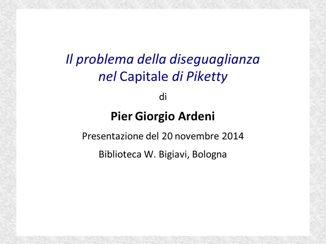 Il problema della diseguaglianza nel Capitale di Piketty di Pier Giorgio Ardeni Presentazione del 20 novembre 2014 Biblioteca W. Bigiavi, Bologna