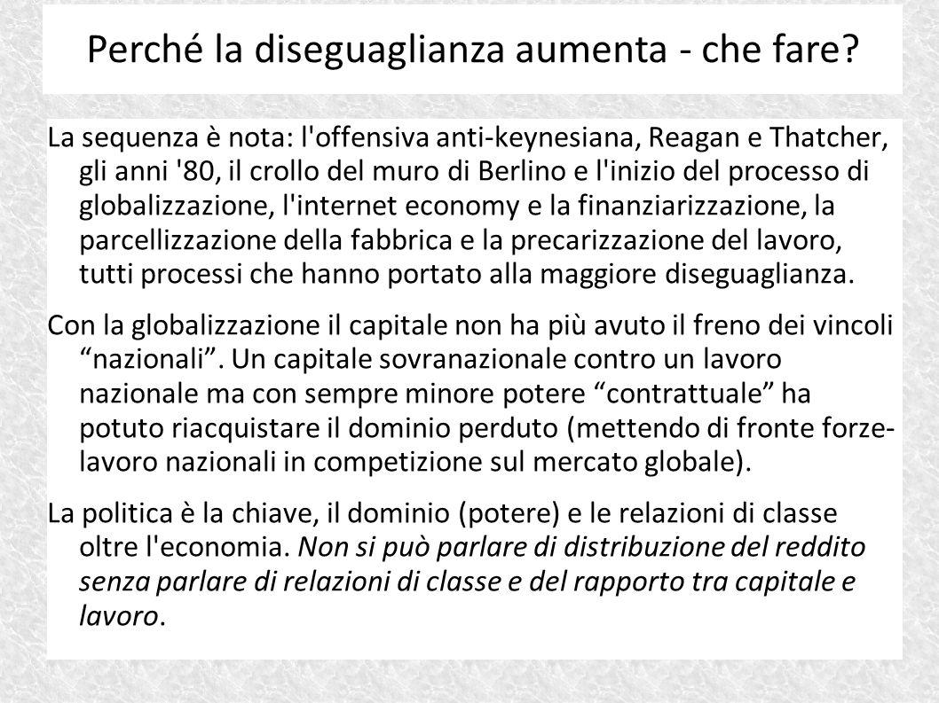 La sequenza è nota: l'offensiva anti-keynesiana, Reagan e Thatcher, gli anni '80, il crollo del muro di Berlino e l'inizio del processo di globalizzaz
