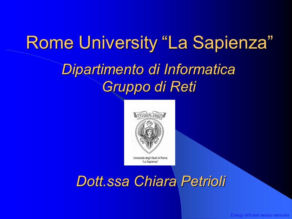 Energy efficient sensor networks Rome University La Sapienza Dipartimento di Informatica Gruppo di Reti Dott.ssa Chiara Petrioli