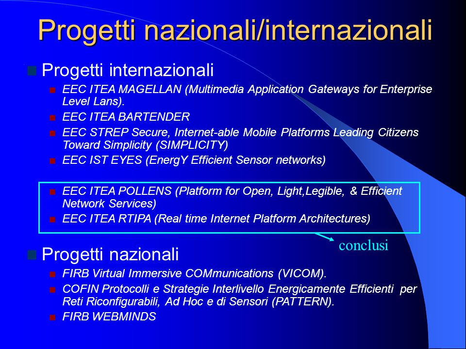 Progetti nazionali/internazionali Progetti internazionali EEC ITEA MAGELLAN (Multimedia Application Gateways for Enterprise Level Lans).