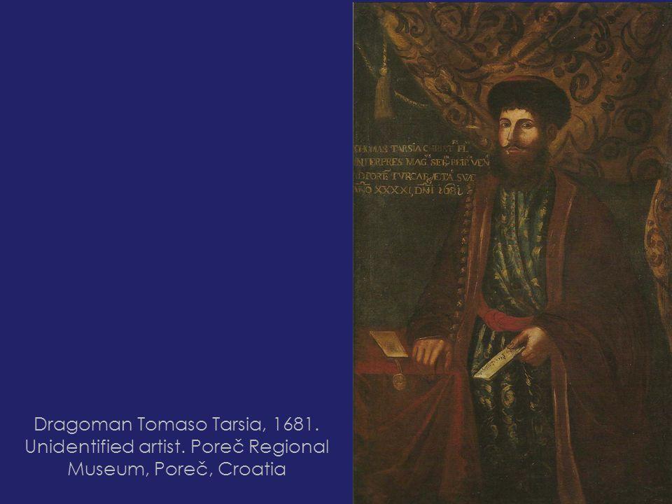 Dragoman Tomaso Tarsia, 1681. Unidentified artist. Poreč Regional Museum, Poreč, Croatia