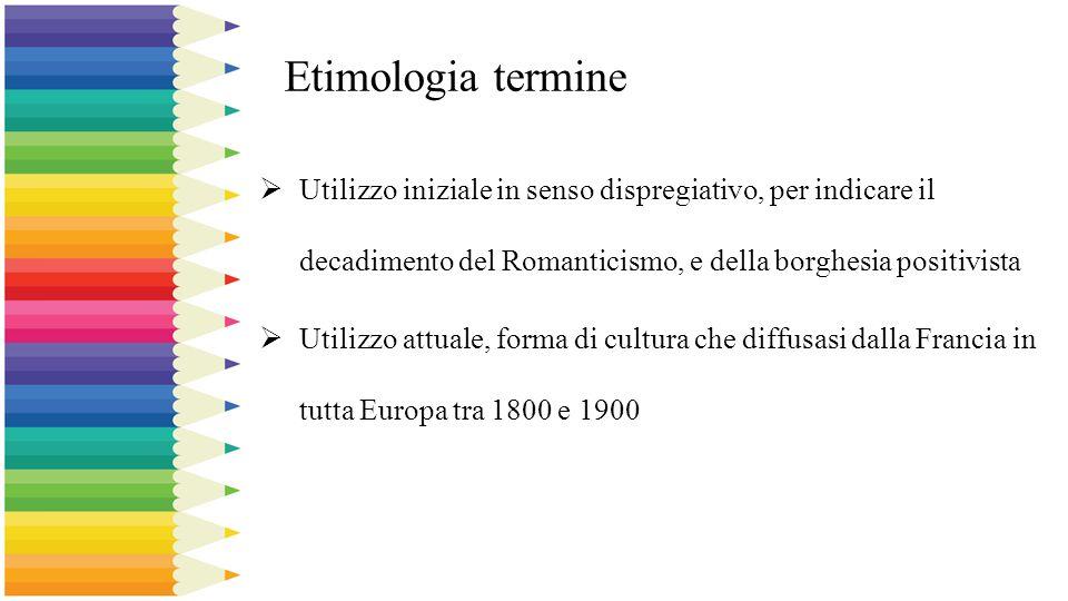 Etimologia termine  Utilizzo iniziale in senso dispregiativo, per indicare il decadimento del Romanticismo, e della borghesia positivista  Utilizzo