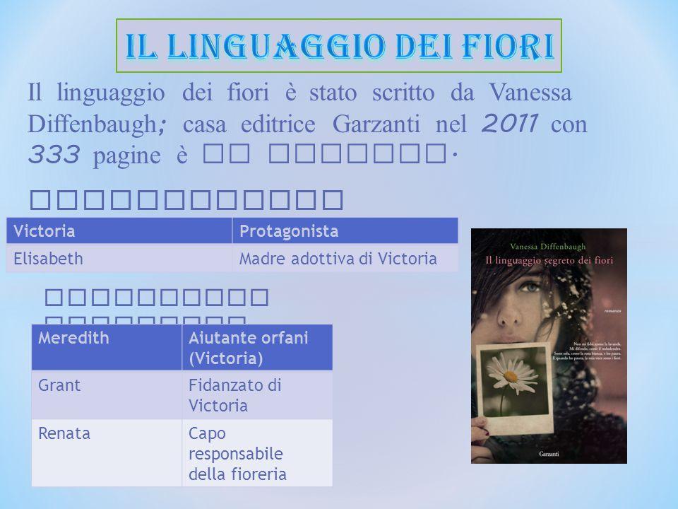 Il linguaggio dei fiori è stato scritto da Vanessa Diffenbaugh ; casa editrice Garzanti nel 2011 con 333 pagine è un romanzo.