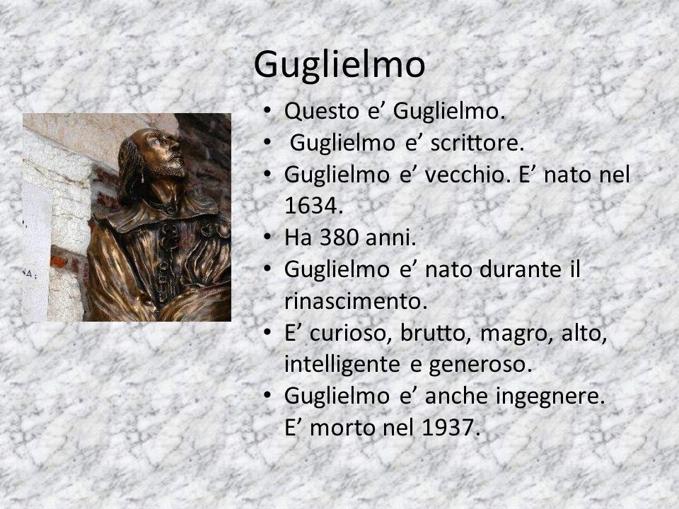 Guglielmo Questo e' Guglielmo. Guglielmo e' scrittore.