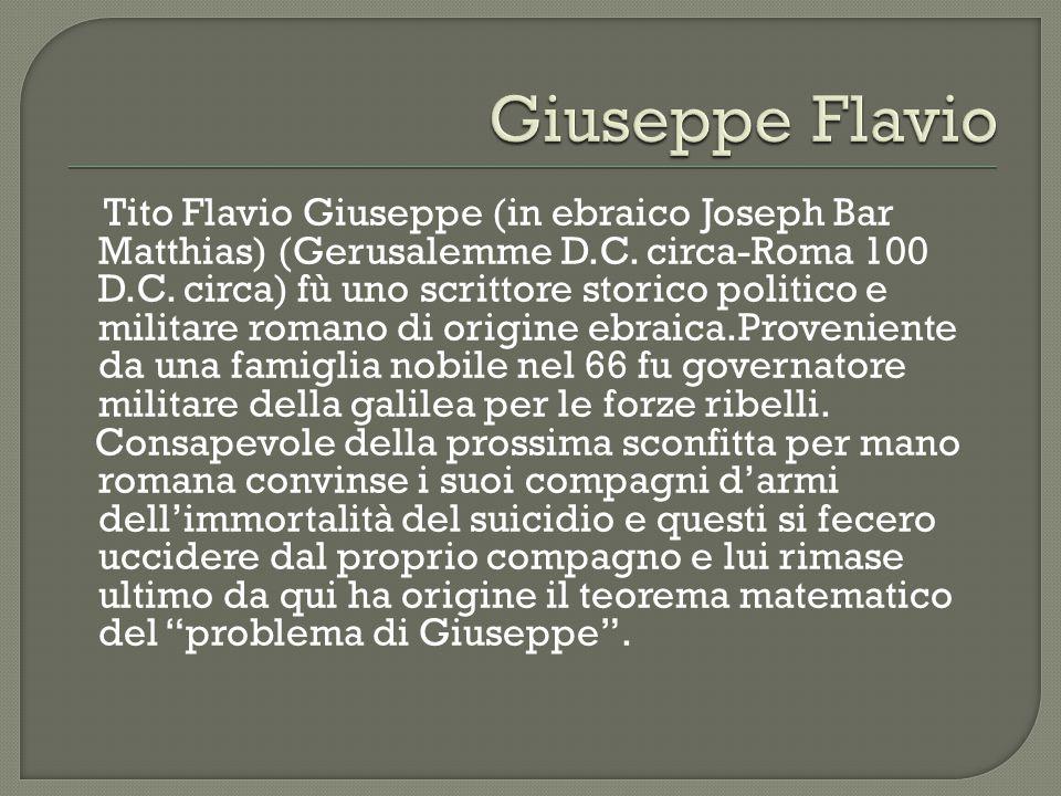 Tito Flavio Giuseppe (in ebraico Joseph Bar Matthias) (Gerusalemme D.C. circa-Roma 100 D.C. circa) fù uno scrittore storico politico e militare romano