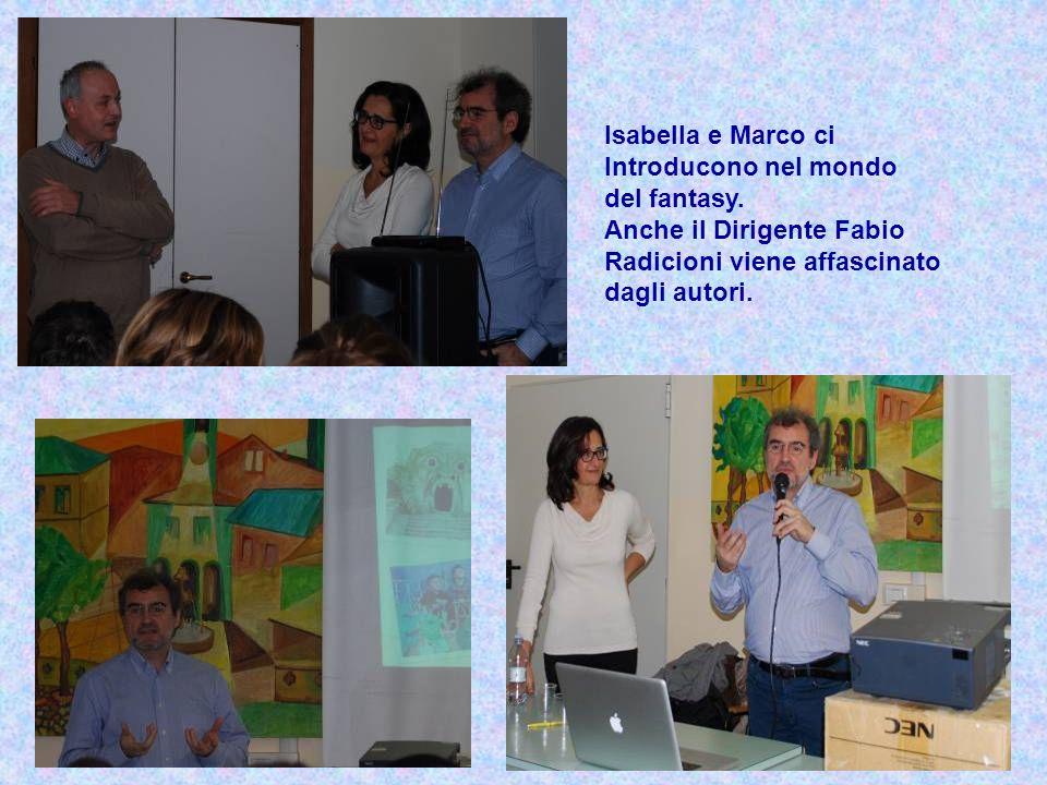 Isabella e Marco ci Introducono nel mondo del fantasy. Anche il Dirigente Fabio Radicioni viene affascinato dagli autori.