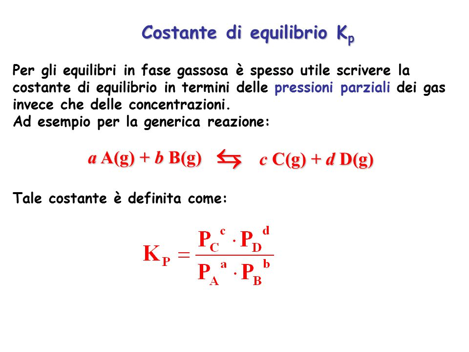 Per gli equilibri in fase gassosa è spesso utile scrivere la costante di equilibrio in termini delle pressioni parziali dei gas invece che delle conce