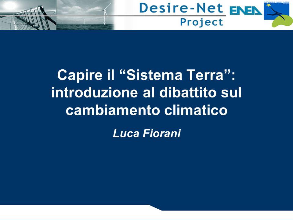 """Capire il """"Sistema Terra"""": introduzione al dibattito sul cambiamento climatico Luca Fiorani"""