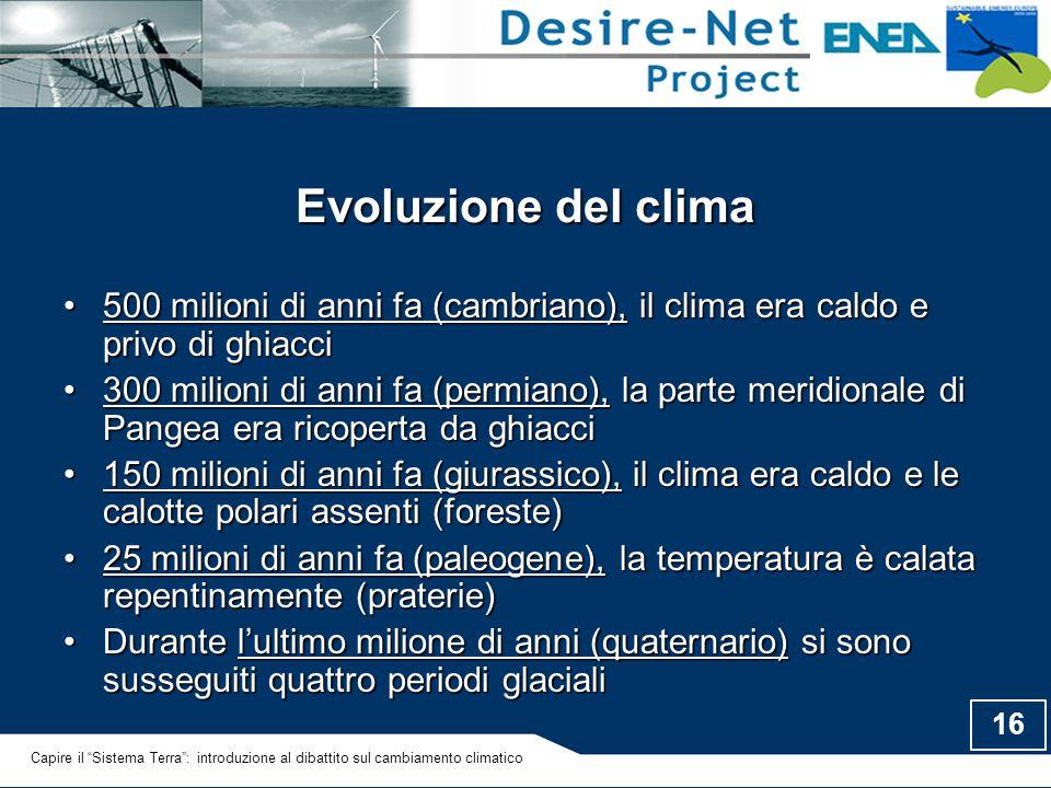16 Evoluzione del clima 500 milioni di anni fa (cambriano), il clima era caldo e privo di ghiacci500 milioni di anni fa (cambriano), il clima era cald