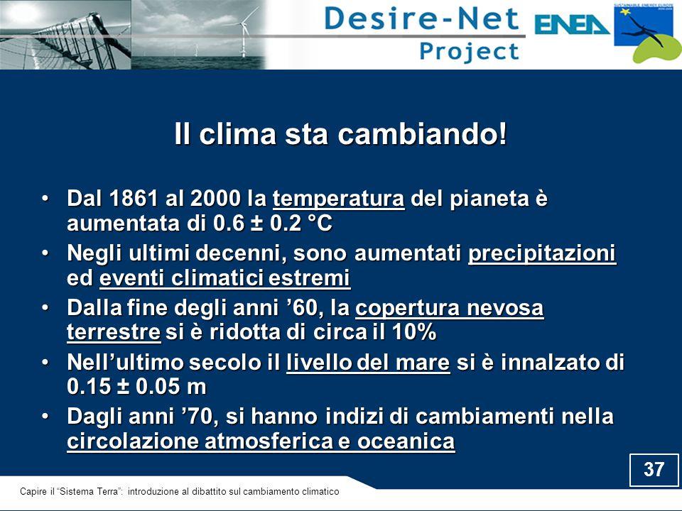 37 Il clima sta cambiando! Dal 1861 al 2000 la temperatura del pianeta è aumentata di 0.6 ± 0.2 °CDal 1861 al 2000 la temperatura del pianeta è aument
