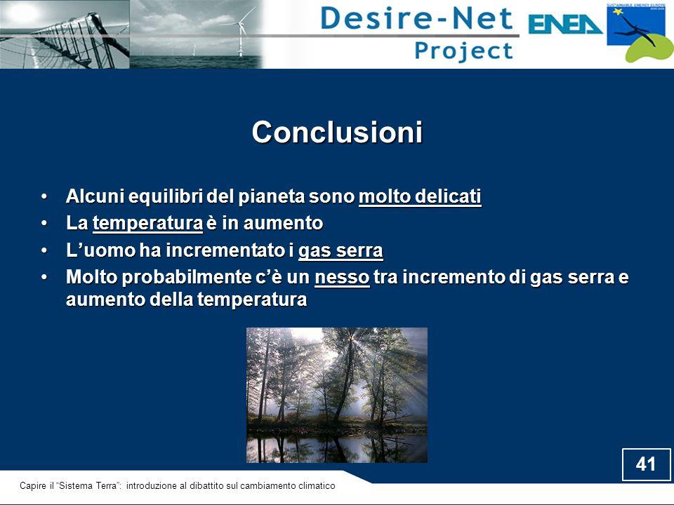 41 Conclusioni Alcuni equilibri del pianeta sono molto delicatiAlcuni equilibri del pianeta sono molto delicati La temperatura è in aumentoLa temperat
