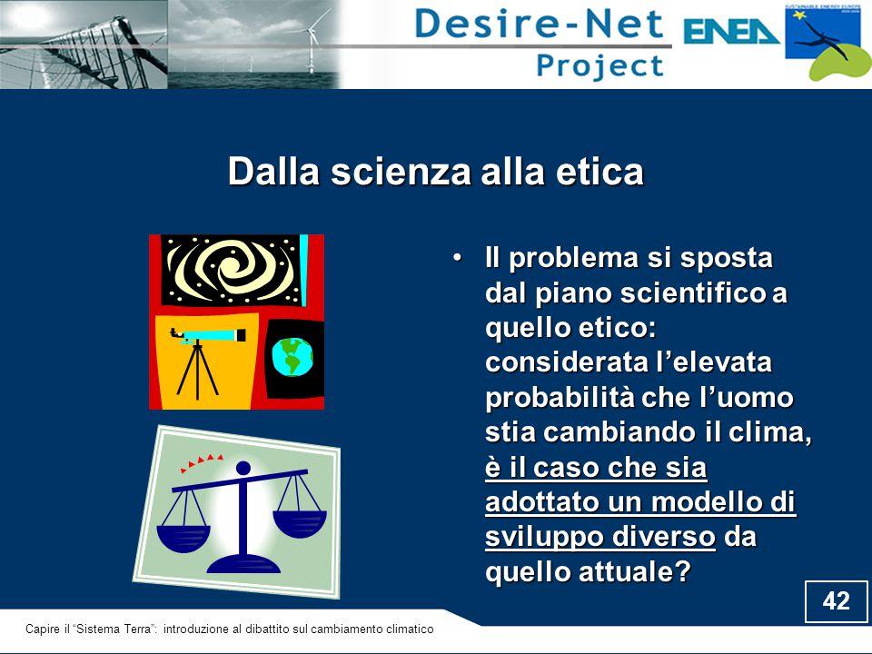42 Dalla scienza alla etica Il problema si sposta dal piano scientifico a quello etico: considerata l'elevata probabilità che l'uomo stia cambiando il