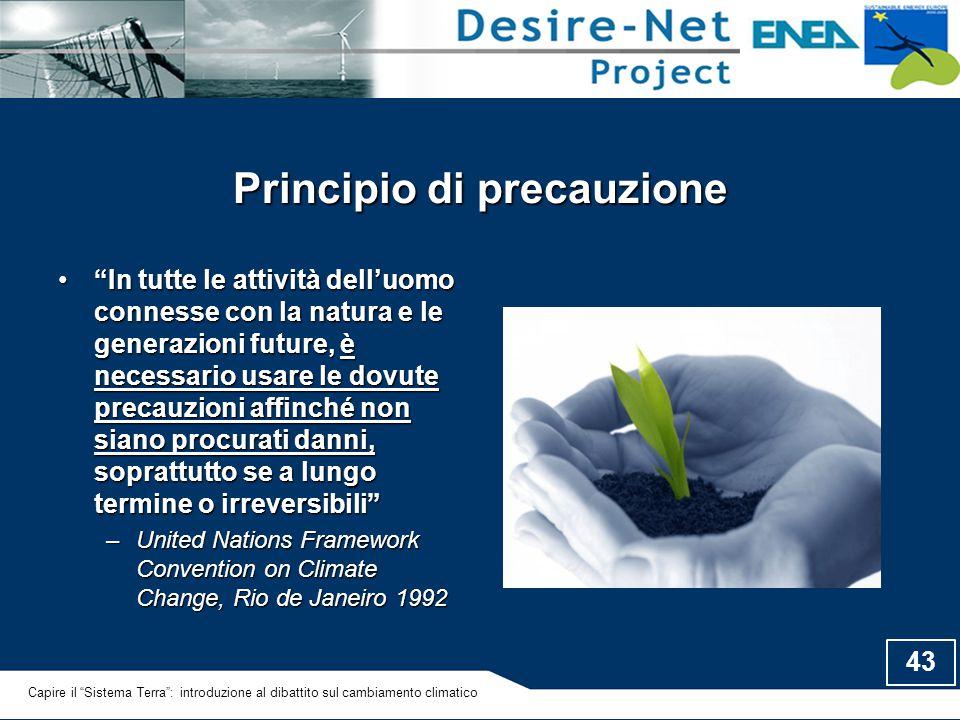 """43 Principio di precauzione """"In tutte le attività dell'uomo connesse con la natura e le generazioni future, è necessario usare le dovute precauzioni a"""