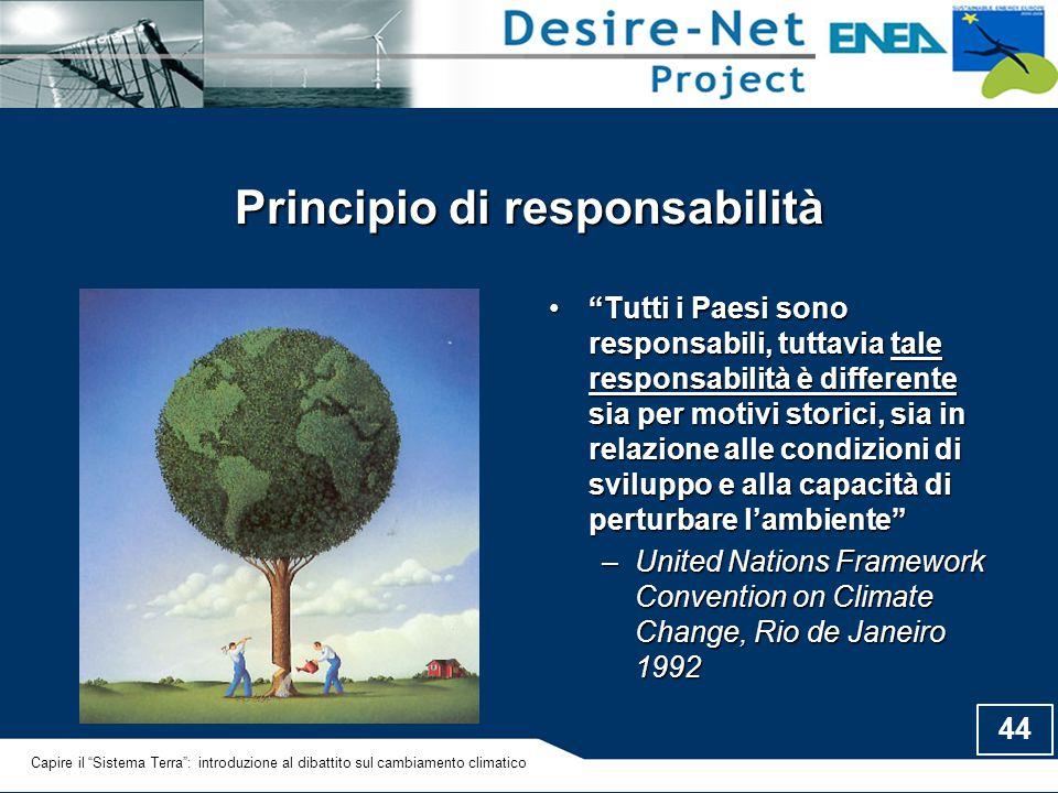 """44 Principio di responsabilità """"Tutti i Paesi sono responsabili, tuttavia tale responsabilità è differente sia per motivi storici, sia in relazione al"""